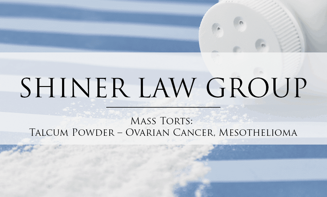 Mass-Tort-Lawyers-Talcum-Powder-Associated-With-Ovarian-Cancer-And-Mesothelioma-Shiner-Law-Group-Personal-Injury-Lawyers