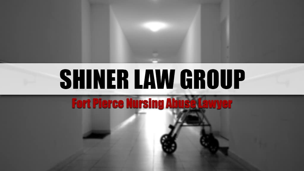 Fort Pierce Nursing Home Abuse Lawyers